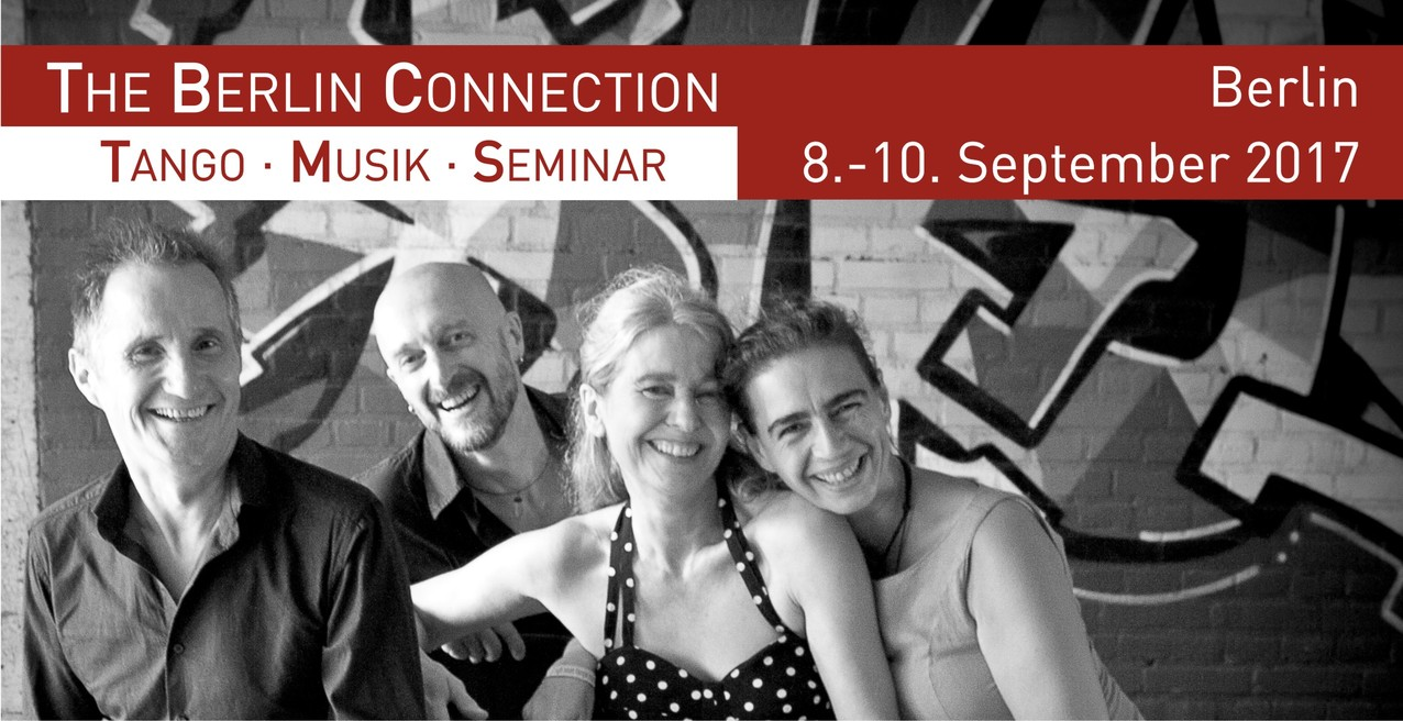 The Berlin Connection: Tango • Music • Seminar – 08-10.09.2017 Berlin